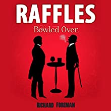 Raffles: Bowled Over: Raffles, Book 2 Audiobook by Richard Foreman Narrated by Jeremy Clyde