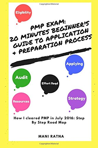 PMP Exam :20 Minutes Beginner's Guide to PMP Application & Preparation Process: Step by Step Road Map: How I cleared PMP in July 2016