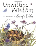 Unwitting Wisdom: An Anthology of Aesop's Fables (0811844501) by Ward, Helen