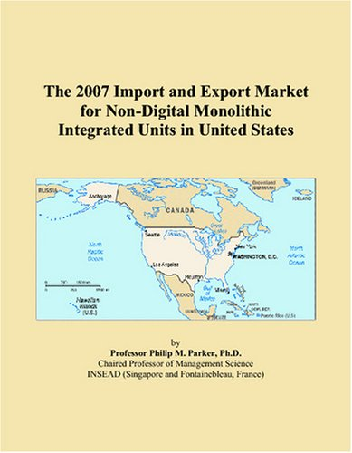 The 2007 Import and Export Market for Non-Digital Monolithic Integrated Units in United States