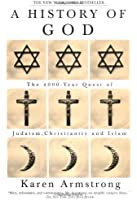 A History of God: The 4,000-Year Quest of Judaism, Christianity, and Islam (Armstrong, Karen)