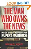 The Man Who Owns the News: Inside the Secret World of Rupert Murdoch