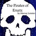 The Pirates of Ersatz Audiobook by Murray Leinster Narrated by Jim Roberts