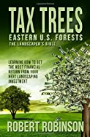 TAX TREES: The Landscaper's Bible: Eastern U.S. Forests (Volume 1)