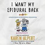 I Want My Epidural Back: Adventures in Mediocre Parenting | Karen Alpert