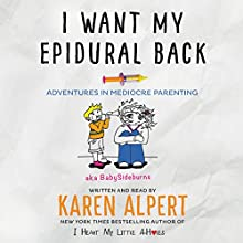 I Want My Epidural Back: Adventures in Mediocre Parenting Audiobook by Karen Alpert Narrated by Karen Alpert