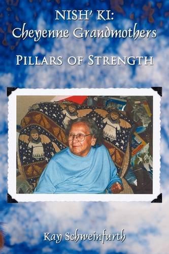 NISH' KI: Cheyenne Grandmothers: Pillars of Strength