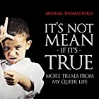 It's Not Mean If It's True: More Trials from My Queer Life Hörbuch von Michael Thomas Ford Gesprochen von: John Detty