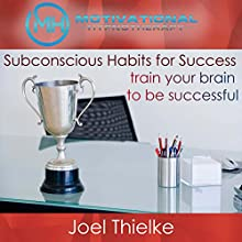Subconscious Habits for Success: Train Your Brain to Be Successful with Self-Hypnosis and Meditation Speech by Joel Thielke Narrated by Joel Thielke