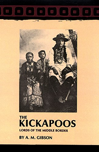 The Kickapoos: Lords of the Middle Border (The Civilization of the American Indian Series)