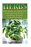 Herbs: Best Guide on Medicinal and Culinary Herbs. Growing, Drying and Preserving: (Herbs And Medicinal Plants, Culinary Herbs Guide) (Books On ... Healing, The Science Of Natural Healing)