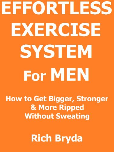 The Effortless Exercise System For Men - How to Get Bigger, Stronger & More Ripped Without Sweating