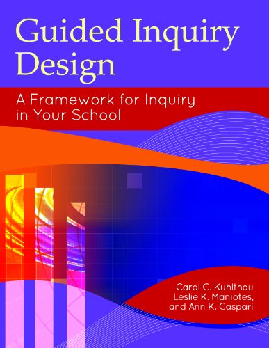 Guided Inquiry Design: A Framework for Inquiry in Your School (Libraries Unlimited Guided Inquiry) PDF
