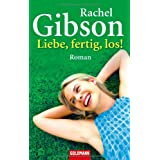 "Liebe, fertig, los!: Romanvon ""Rachel Gibson"""