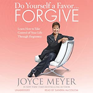 Do Yourself a Favor...Forgive: Learn How to Take Control of Your Life Through Forgiveness | [Joyce Meyer]