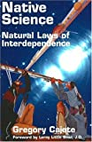 Native Science: Natural Laws of Interdependence (1574160419) by Cajete, Gregory