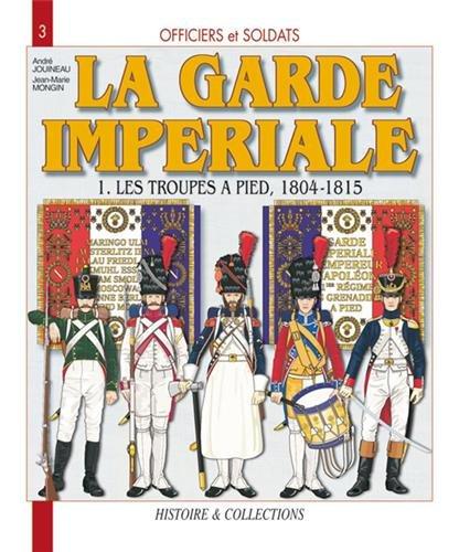 Officiers et Soldats de la Garde Impériale : les troupes à pieds 1804-1805 (1)