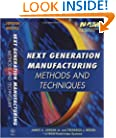 Next Generation Manufacturing Methods and Techniques