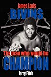 img - for James Louis Bivins: The Man Who Would Be Champion book / textbook / text book