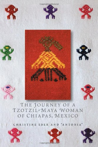 The Journey of a Tzotzil-Maya Woman of Chiapas, Mexico: Pass Well over the Earth (Louann Atkins Temple Women & Cultu