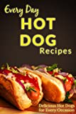 Hot Dog Recipes: Delicious Hot Dogs for Every Occasion (Everyday Recipes)