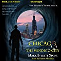 Chicago, The Windigo City: Files of the BSI, Book 4 Audiobook by Mark Everett Stone Narrated by Damon Abdallah