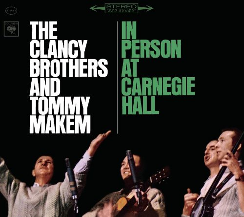 The Clancy Brothers and Tommy Makem In Person at Carnegie Hall- The Complete 1963 Concert by The Clancy Brothers and Tommy Makem
