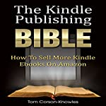 The Kindle Publishing Bible: How To Sell More Kindle eBooks on Amazon | Tom Corson-Knowles