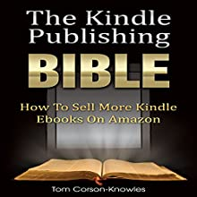 The Kindle Publishing Bible: How To Sell More Kindle eBooks on Amazon (       UNABRIDGED) by Tom Corson-Knowles Narrated by Greg Zarcone
