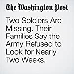 Two Soldiers Are Missing. Their Families Say the Army Refused to Look for Nearly Two Weeks. | Avi Selk