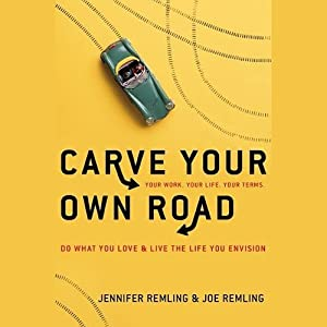 Carve Your Own Road: Do What You Love and Live the Life You Envision | [Joe Remling, Jennifer Remling]