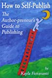 How to Self-Publish: The Author-preneurs Guide to Publishing