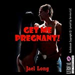 Get Me Pregnant! A Rough Sex Breeding Erotica Story: Long and Hard, Book 3 | Jael Long