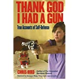 Thank God I Had a Gun: True Accounts of Self-Defense ~ Chris Bird