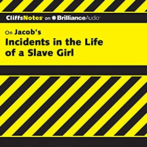 Incidents in the Life of a Slave Girl: CliffsNotes | [Durthy A. Washington]