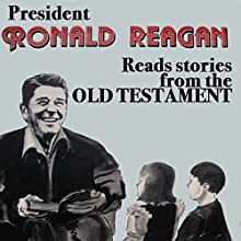 President Ronald Reagan Reads Stories from the Old Testament  by  BN Publishing Narrated by Ronald Reagan