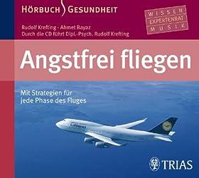 Angstfrei fliegen - Hörbuch: Mit Strategien für jede Phase des Fluges