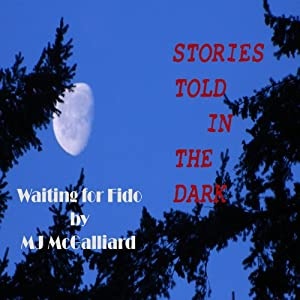 Waiting for Fido: Stories Told in the Dark | [M. J. McGalliard]