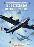 B-24 Liberator Units of the CBI (Combat Aircraft)