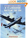 B-24 Liberator Units of the CBI (Combat Aircraft)