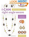 I Can Right Angle Weave: From Basic Stitch to Advanced Techniques, a Comprehensive Workbook for Beaders (I Can Series)