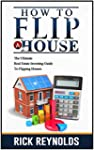 How To Flip A House: The Ultimate Rea...