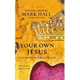 Your Own Jesus: A God Insistent on Making It Personal ~ Mark Hall