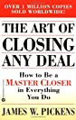 The Art of Closing Any Deal: How to Be a Master Closer in Everything You Do