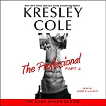 The Professional: Part 3: The Game Maker, Book 1 (       UNABRIDGED) by Kresley Cole Narrated by Kimberly Alexis