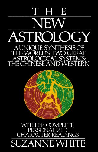 The New Astrology: A Unique Synthesis Of The World'S Two Great Astrological Systems: The Chinese And Western