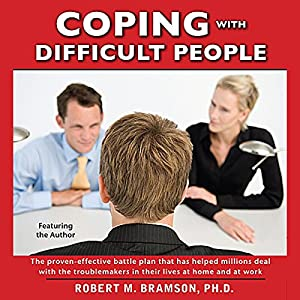 Coping With Difficult People In Business And In Life Audiobook