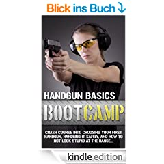 Handgun Basics Boot Camp - Choosing your First Handgun, Handling it Safely, and How to NOT Look Stupid at the Range (English Edition)