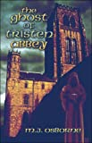 The Ghost of Tristen Abbey (1424184835) by M.J. Osborne