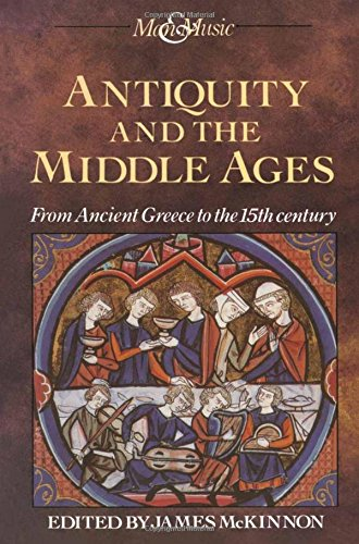 Antiquity and the Middle Ages: Volume 1: From Ancient Greece to the 15th Century: From Ancient Greece to the 15th Century v. 1 (Man and Music Series)
